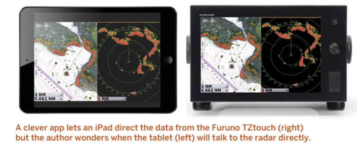 A clever app lets an iPad direct the data from the Furuno TZtouch (right) but the author wonders when the tablet (left) will talk to the radar directly.