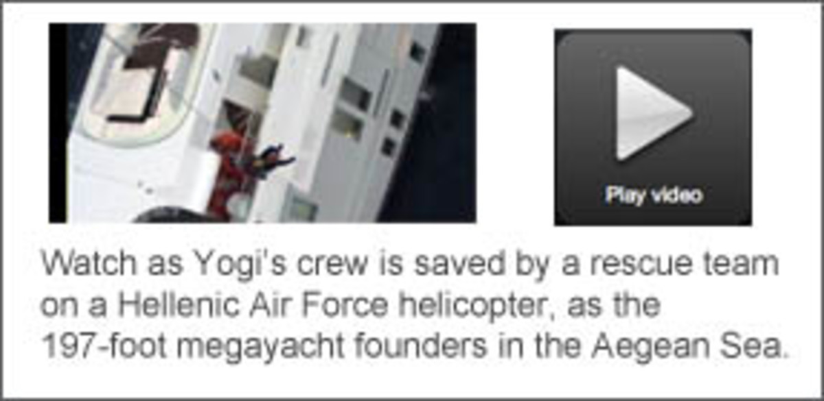 Video link: Watch as Yogi's crew is saved by a rescue team on a Hellenic Air Force helicopter, as the 197-foot megayacht founders in the Aegean Sea.