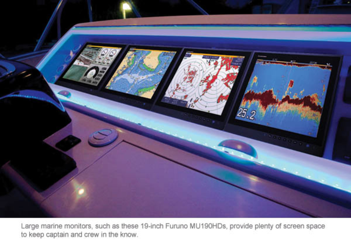 Large marine monitors, such as these 19-inch Furuno MU190HDs, provide plenty of screen space to keep captain and crew in the know.