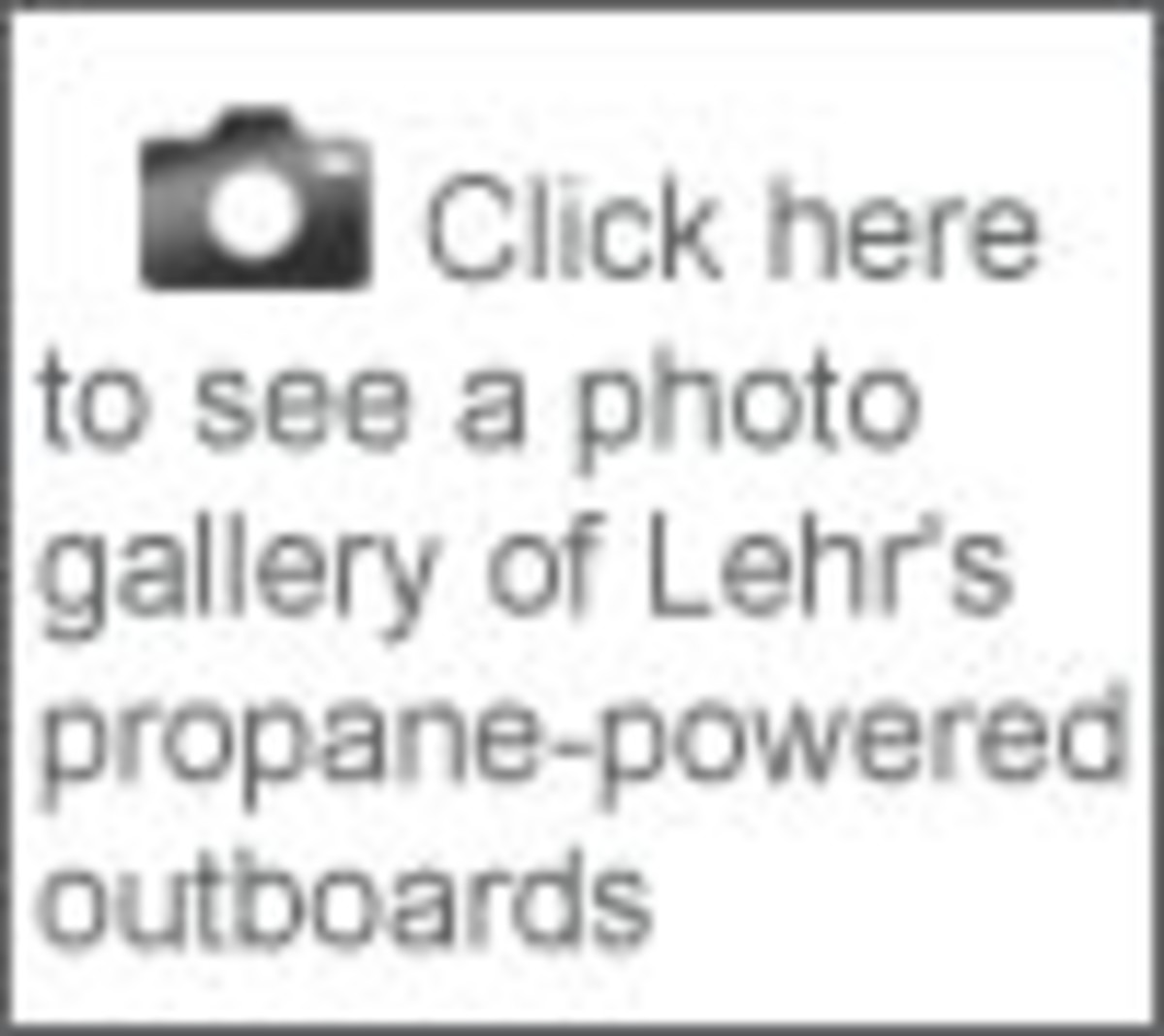 Click here to see a photo gallery of Lehr's propane-powered outboards
