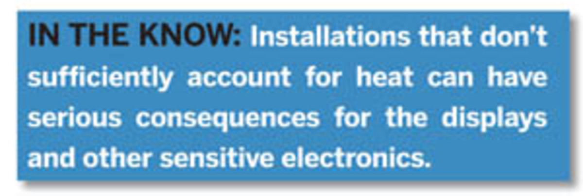 In The Know: Installations that don't sufficiently account for heat can have serious consequences for the displays and other sensitive electronics.